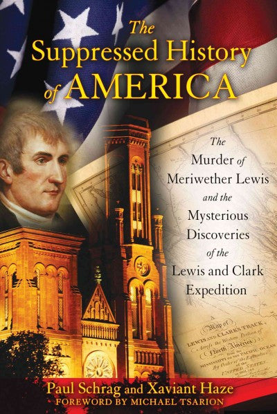 Suppressed History of America : The Murder of Meriwether Lewis and the Mysterious Discoveries of the Lewis and Clark Expedition