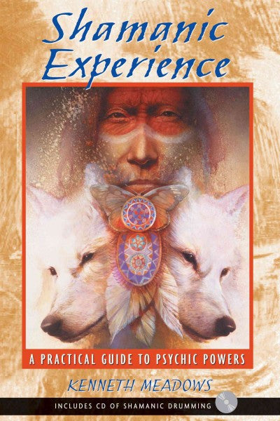 Shamanic Experience : A Practical Guide to Psychic Powers
