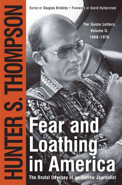 Fear and Loathing in America : The Brutal Odyssey of an Outlaw Journalist 1968-1976