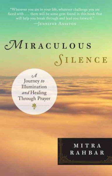 Miraculous Silence : A Journey to Illumination and Healing Through Prayer