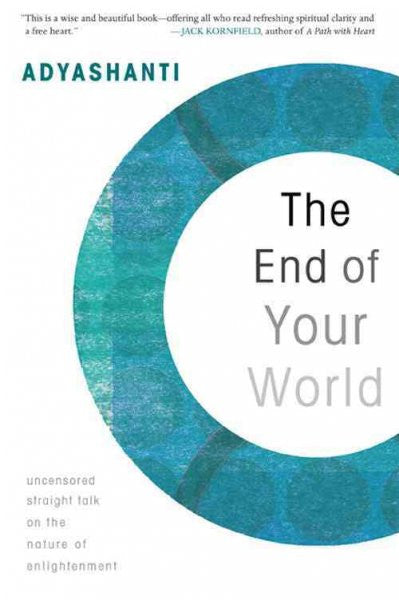 End of Your World : Uncensored Straight Talk on the Nature of Enlightenment