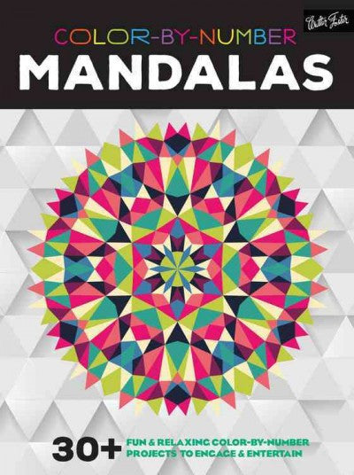 Color-by-number Mandalas : 30+ Fun & Relaxing Color-by-number Projects to Engage & Entertain