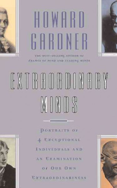Extraordinary Minds : Portraits of 4 Exceptional Individuals and an Examination of Our Own Extraordinariness