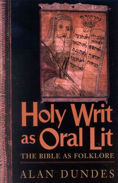 Holy Writ As Oral Lit : The Bible As Folklore