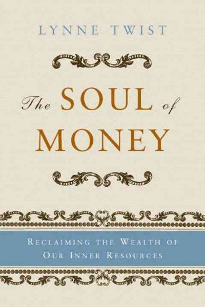 Soul of Money : Reclaiming the Wealth of Our Inner Resources