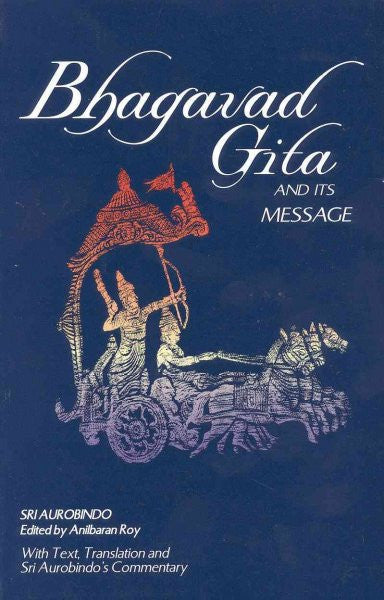 Bhagavad Gita and Its Message : With Text, Translation and Sri Aurobindo's Commentary