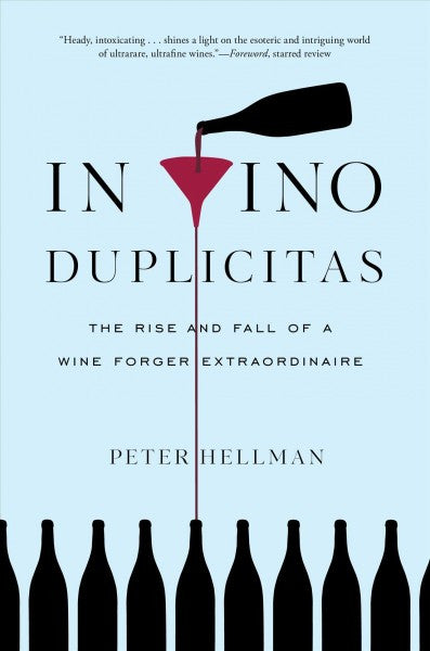 In Vino Duplicitas : The Rise and Fall of a Wine Forger Extraordinaire