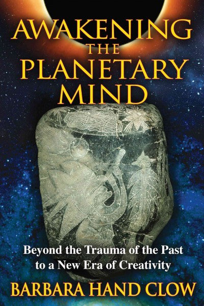 Awakening the Planetary Mind : Beyond the Trauma of the Past to a New Era of Creativity
