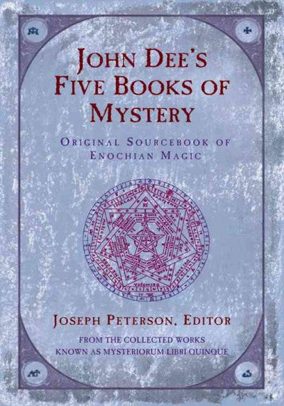 John Dee's Five Books of Mystery : Original Sourcebook of Enochian Magic