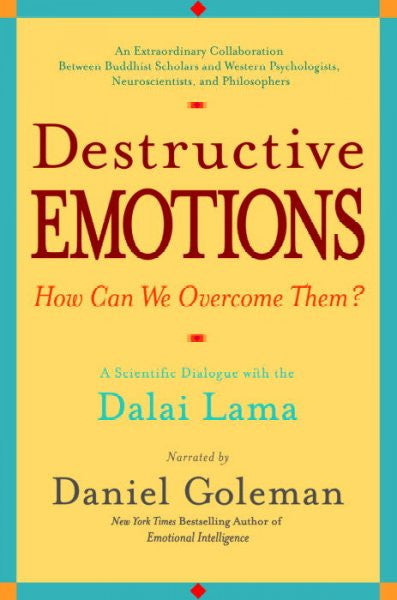 Destructive Emotions : A Scientific Dialogue With the Dalai Lama on How Can We Overcome Them?