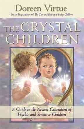 Crystal Children : A Guide to the Newest Generation of Psychic and Sensitive Children