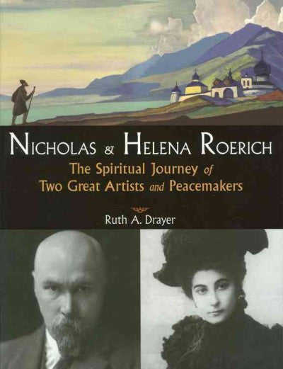 Nicholas And Helena Roerich : The Spiritual Journey of Two Great Artists And Peacemakers
