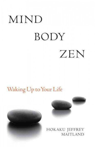 Mind Body Zen : Waking Up to Your Life