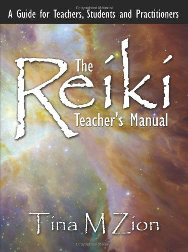 Reiki Teacher's Manual : A Guide for Teachers, Students and Practitioners