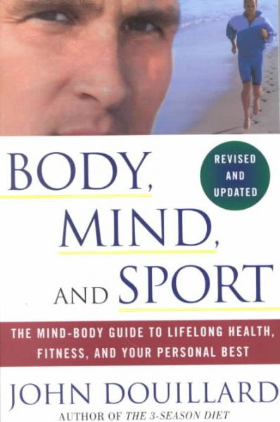 Body, Mind and Sport : The Mind-Body Guide to Lifelong Health, Fitness, and Your Personal Best