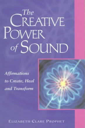 Creative Power of Sound : Affirmations to Create, Heal and Transform