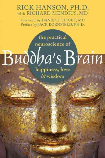 Buddha's Brain : The Practical Neuroscience of Happiness, Love, and Wisdom