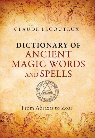 Dictionary of Ancient Magic Words and Spells : From Abraxas to Zoar