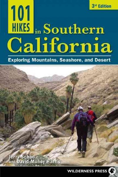 101 Hikes in Southern California : Exploring Mountains, Seashore, and Desert