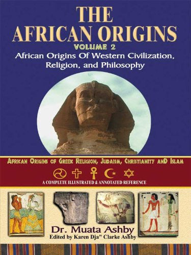 African Origins : African Origins of Western Civilization, Religion And Philosophy