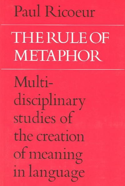 Rule of Metaphor : Multi-Disciplinary Studies of the Creation of Meaning in Language