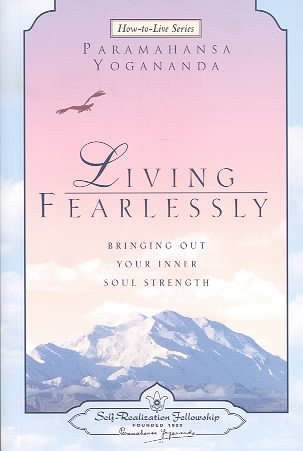 Living Fearlessly : Bringing Out Your Inner Soul Strength