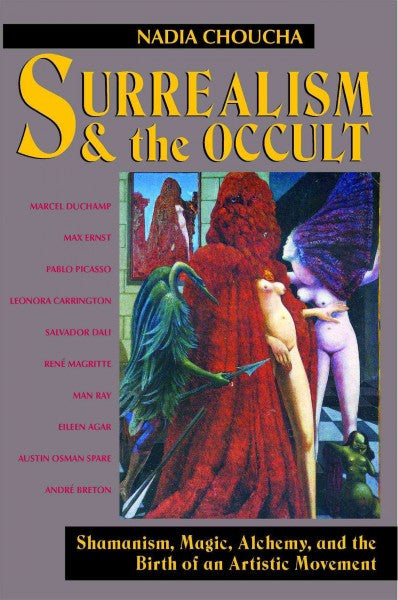 Surrealism and the Occult : Shamanism, Magic, Alchemy, and the Birth of an Artistic Movement