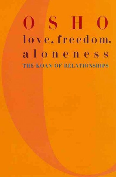 Love, Freedom, and Aloneness : The Koan of Relationships