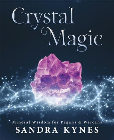 Crystal Magic : Mineral Wisdom for Pagans & Wiccans