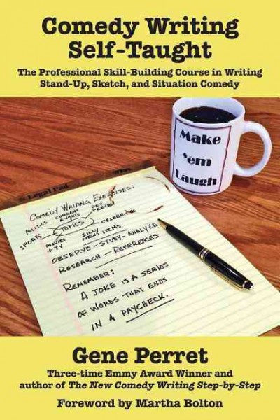Comedy Writing Self-Taught : The Professional Skill-Building Course in Writing Stand-Up, Sketch, and Situation Comedy