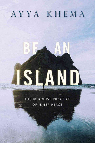 Be an Island : The Buddhist Practice of Inner Peace