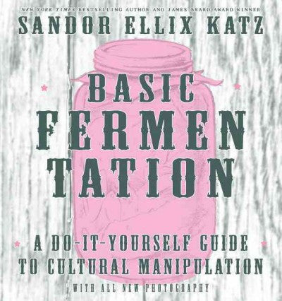 Basic Fermentation : A Do-it-yourself Guide to Cultural Manipulation