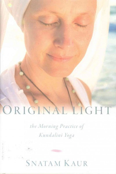 Original Light : The Morning Practice of Kundalini Yoga