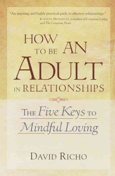 How to Be an Adult in Relationships : The Five Keys to Mindful Loving