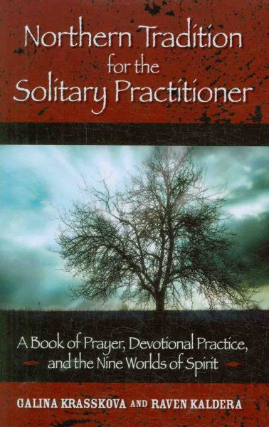 Northern Tradition for the Solitary Practitioner : A Book of Prayer, Devotional Practice, and the Nine Worlds of Spirit