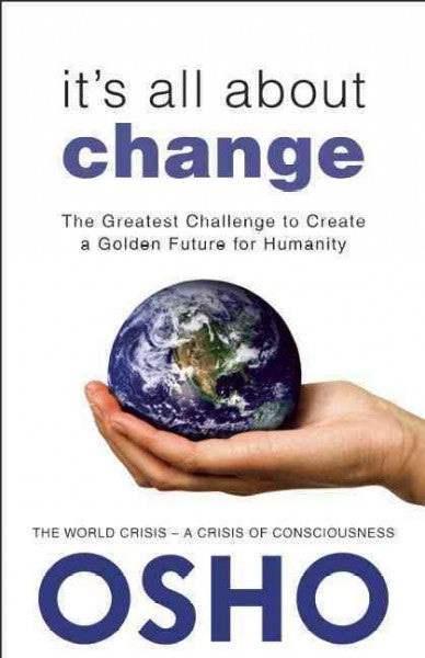 It's All About Change : The Greatest Challenge to Create a Golden Future for Humanity