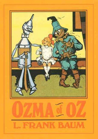 Ozma of Oz : A Record of Her Adventures With Dorothy Gale of Kansas, the Yellow Hen, the Scarecrow, the Tin Woodman, Tiktok, the Cowardly Lion and Th