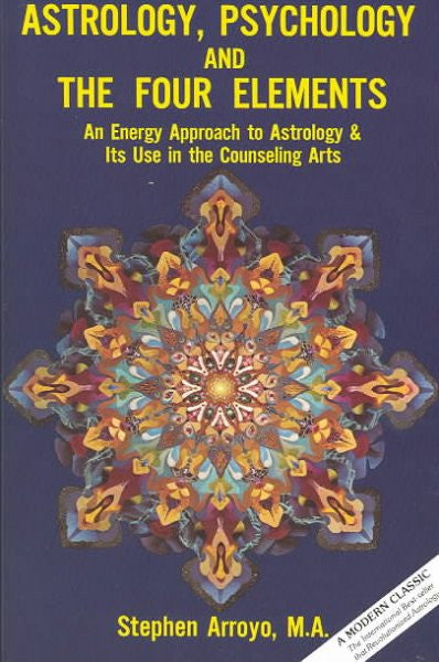 Astrology, Psychology, and the Four Elements : An Energy Approach to Astrology & Its Use in the Counseling Arts