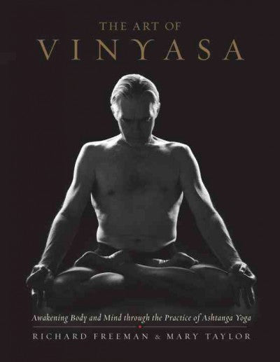Art of Vinyasa : Awakening Body and Mind Through the Practice of Ashtanga Yoga