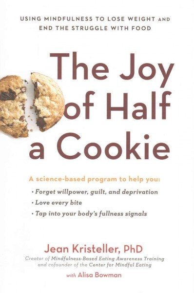 Joy of Half a Cookie : Using Mindfulness to Lose Weight and End the Struggle With Food