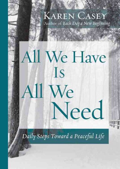 All We Have Is All We Need : Daily Steps Toward a Peaceful Life