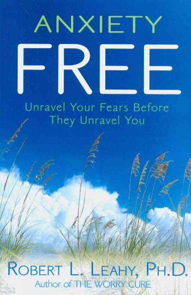 Anxiety Free : Unravel Your Fears Before They Unravel You