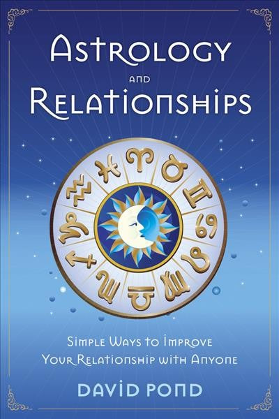 Astrology and Relationships : Simple Ways to Improve Your Relationship With Anyone