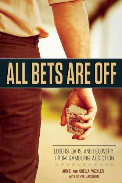 All Bets Are Off : Losers, Liars, and Recovery from Gambling Addiction