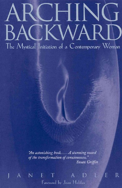Arching Backward : The Mystical Initiation of a Contemporary Woman