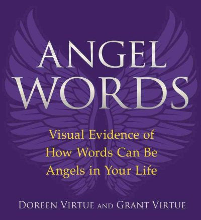 Angel Words : Visual Evidence of How Words Can Be Angels in Your Life