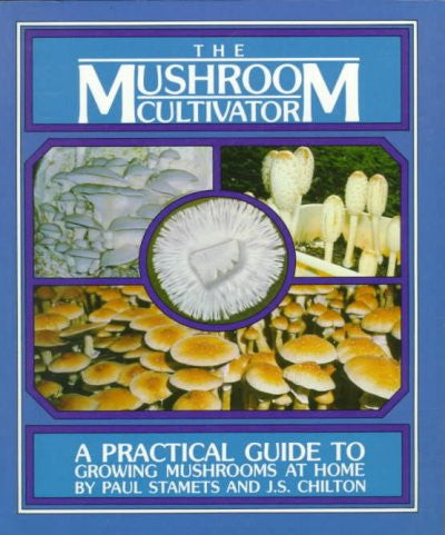 Mushroom Cultivator : A Practical Guide to Growing Mushrooms at Home