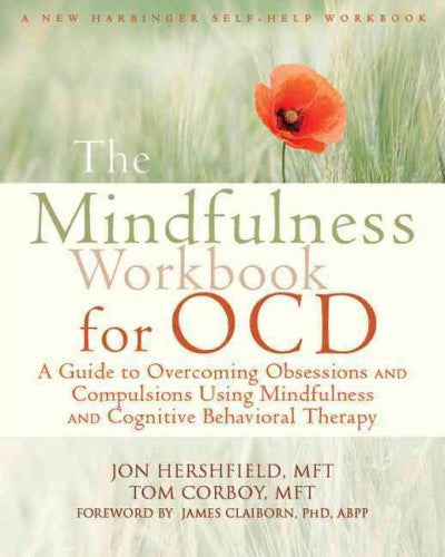 Mindfulness Workbook for OCD : A Guide to Overcoming Obsessions and Compulsions Using Mindfulness and Cognitive Behavioral Therapy