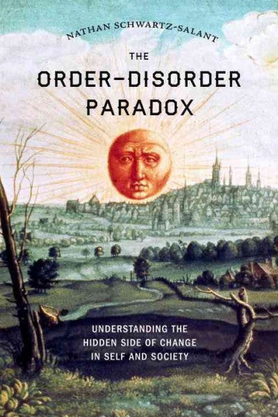 Order-Disorder Paradox : Understanding the Hidden Side of Change in Self and Society