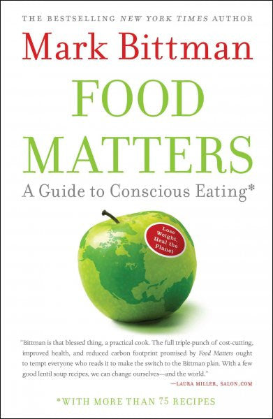 Food Matters : A Guide to Conscious Eating With More Than 75 Recipes